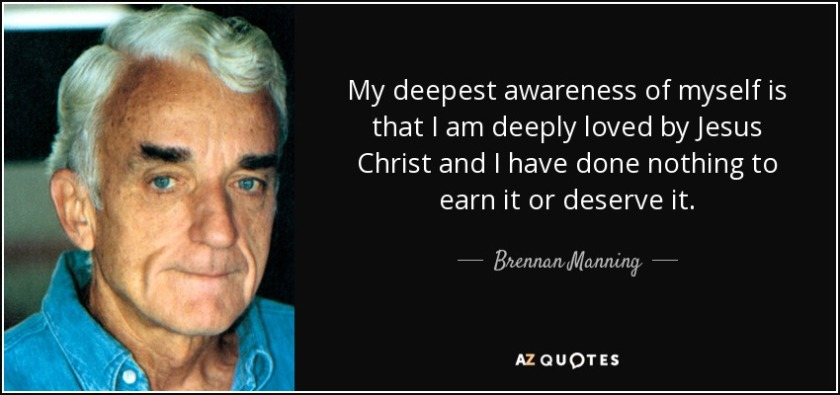 quote-my-deepest-awareness-of-myself-is-that-i-am-deeply-loved-by-jesus-christ-and-i-have-brennan-manning-34-45-77