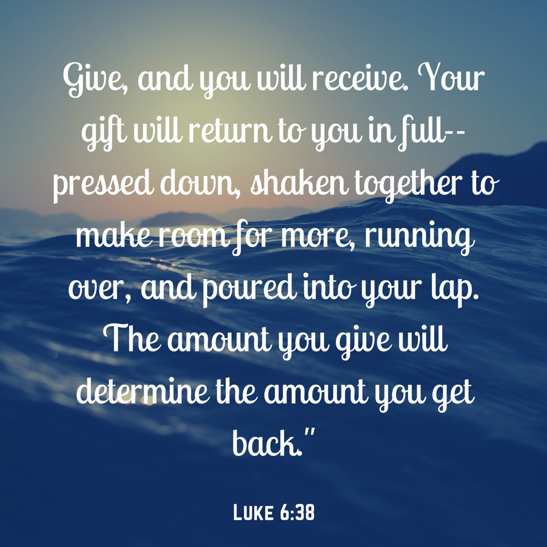 Luke 638 Give And You Will Receive When Did You Last Feel Fully