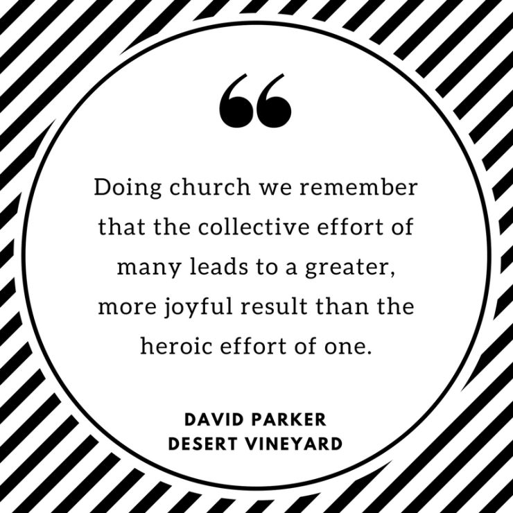 doing-church-we-remember-that-the-collective-effort-of-many-leads-to-a-greater-more-joyful-result-than-the-heroic-effort-of-one
