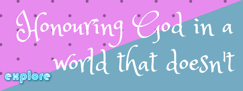 Daniel 1:  Honouring God in a world that doesn't