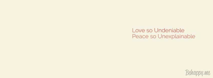 Love undeniable, Peaceunexplainable