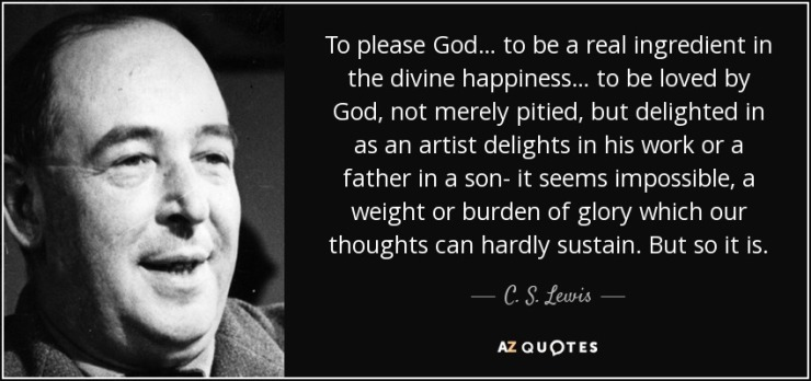 quote-to-please-god-to-be-a-real-ingredient-in-the-divine-happiness-to-be-loved-by-god-not-c-s-lewis-40-65-65