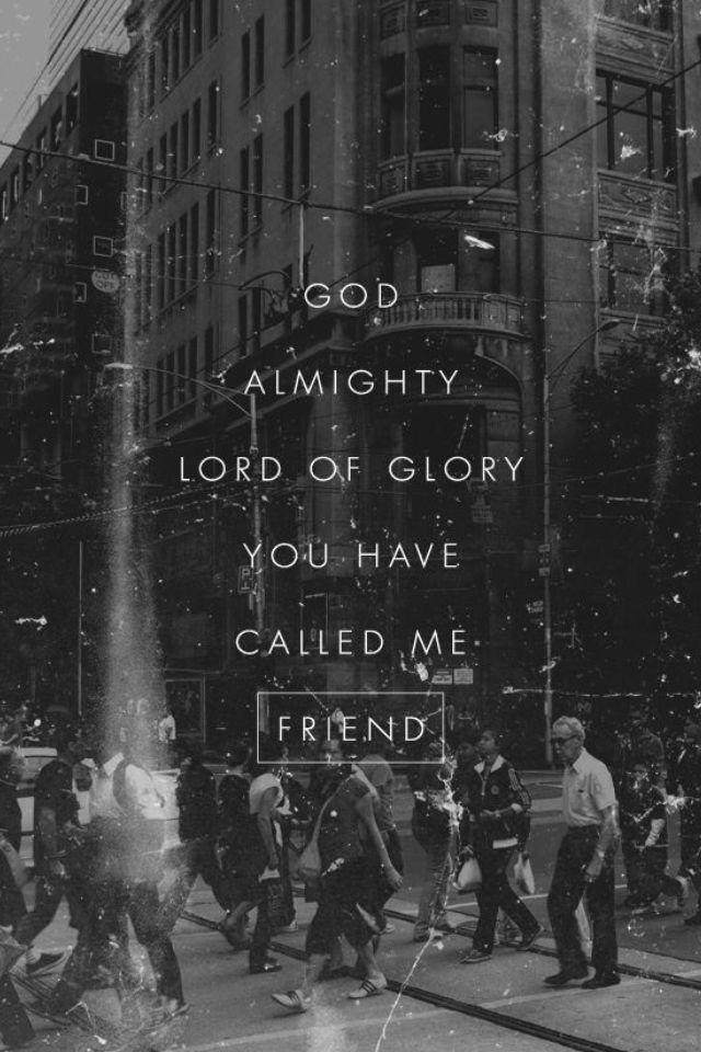 Lyric friend of god lyrics : I am a friend of God – When did you last feel fully alive?