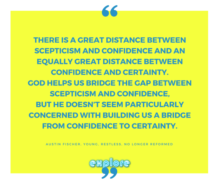 """There is a great distance between scepticism and confidence and an equally great distance between confidence and certainty. God helps us bridge the gap between SCEPTICISM and confiden"