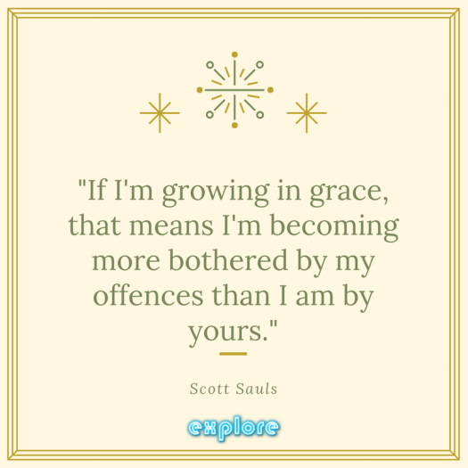 If I'm growing in grace, that means I'm becoming more bothered by my offences than I am by yours.