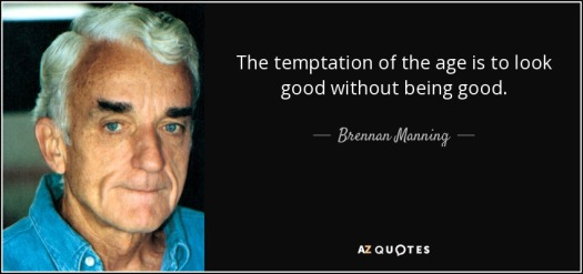 quote-the-temptation-of-the-age-is-to-look-good-without-being-good-brennan-manning-39-42-71[1]