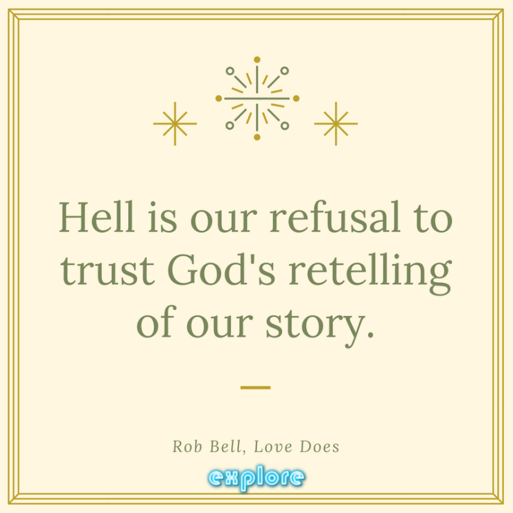 Hell is our refusal to trust God's retelling of our story.
